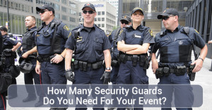 How Many Security Guards Do You Need For Your Event?
