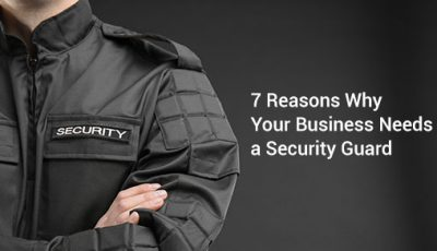 7 Reasons Why Your Business Needs a Security Guard