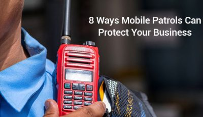 Ways Mobile Patrols Can Protect Your Business