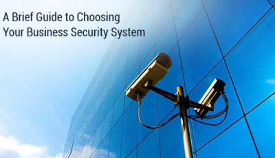 A Brief Guide to Choosing Your Business Security System
