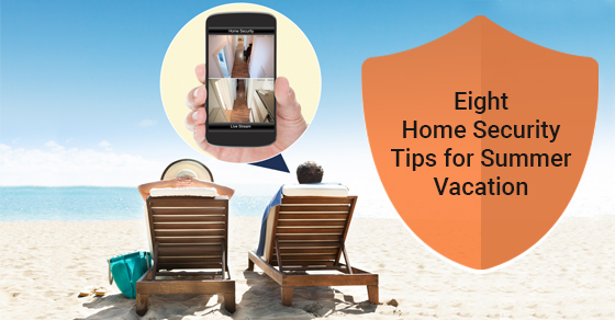 Eight Home Security Tips for Summer Vacation