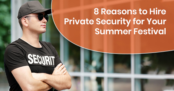 8 Reasons to Hire Private Security for Your Summer Festival