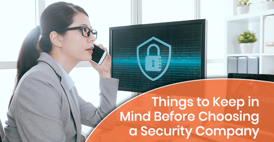 Things to Keep in Mind Before Choosing a Security Company
