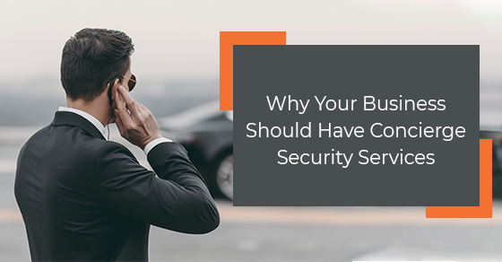 Why Your Business Should Have Concierge Security Services