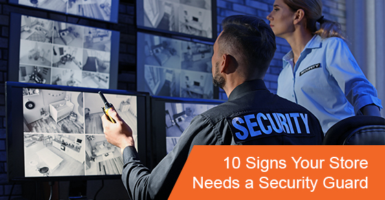 10 signs your store needs a security guard
