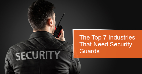 The Top 7 Industries in Which Security Guards Are Needed