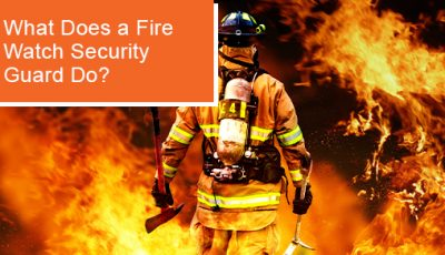 What Does a Fire Watch Security Guard Do?