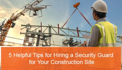 5 Helpful Tips for Hiring a Security Guard for Your Construction Site
